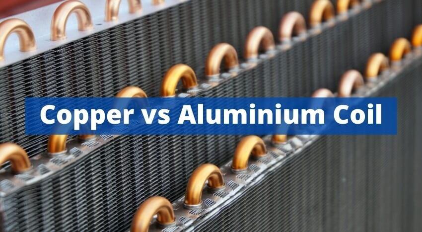 copper vs aluminium coil in air conditioner