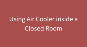 Using Cooler inside a Closed Room