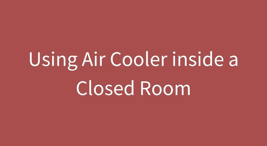 Using Cooler inside a Closed Room featured image