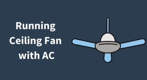 Should I run Ceiling Fan with my Air Conditioner